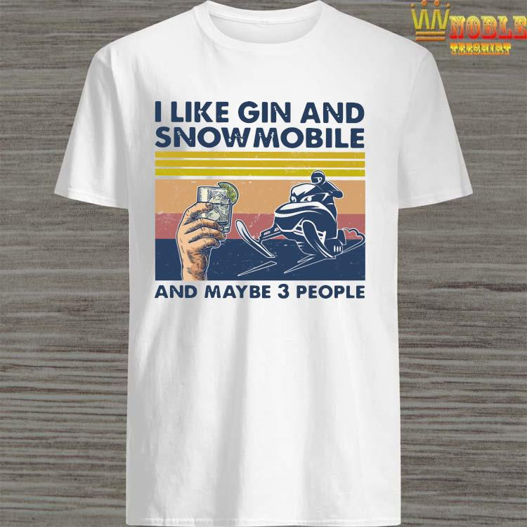 I Like Gin And Snowmobile And Maybe 3 People Vintage Shirt