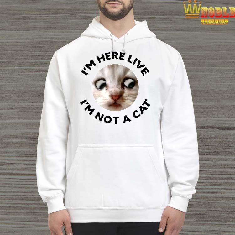I'm Here Live, I'm Not a Cat, Zoom Cat Meme Shirt Hoodie