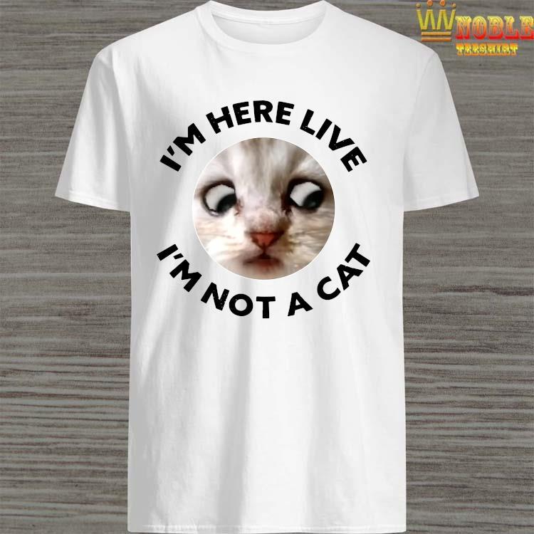 I'm Here Live, I'm Not a Cat, Zoom Cat Meme Shirt