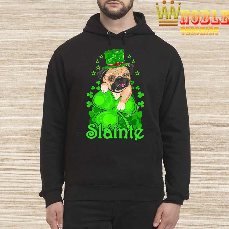 Slainte Irish Dog Pug Cheers Good Health St Paddys Day Shirt Hoodie