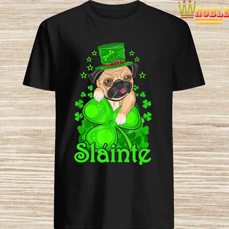 Slainte Irish Dog Pug Cheers Good Health St Paddys Day Shirt