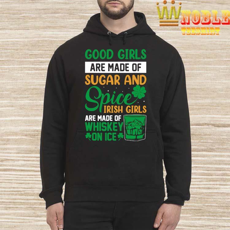 St. Patrick's Day Irish Girls Are Made Of Whiskey On Ice Shirt Hoodie