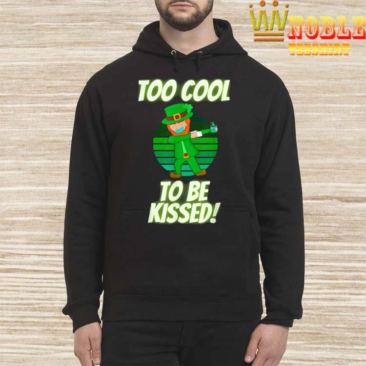 Too Cool to Be Kissed St. Patrick's Day Dabbing Leprechaun Shirt Hoodie