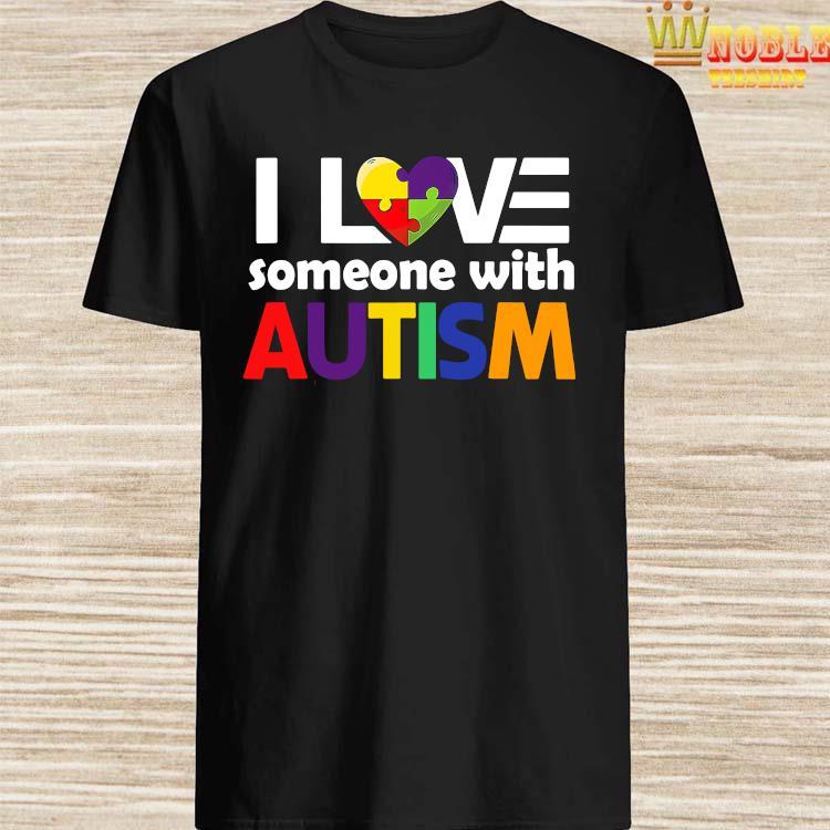 Autism T-shirt Autism Awareness T-shirt I Love Someone With Autism T-shirt