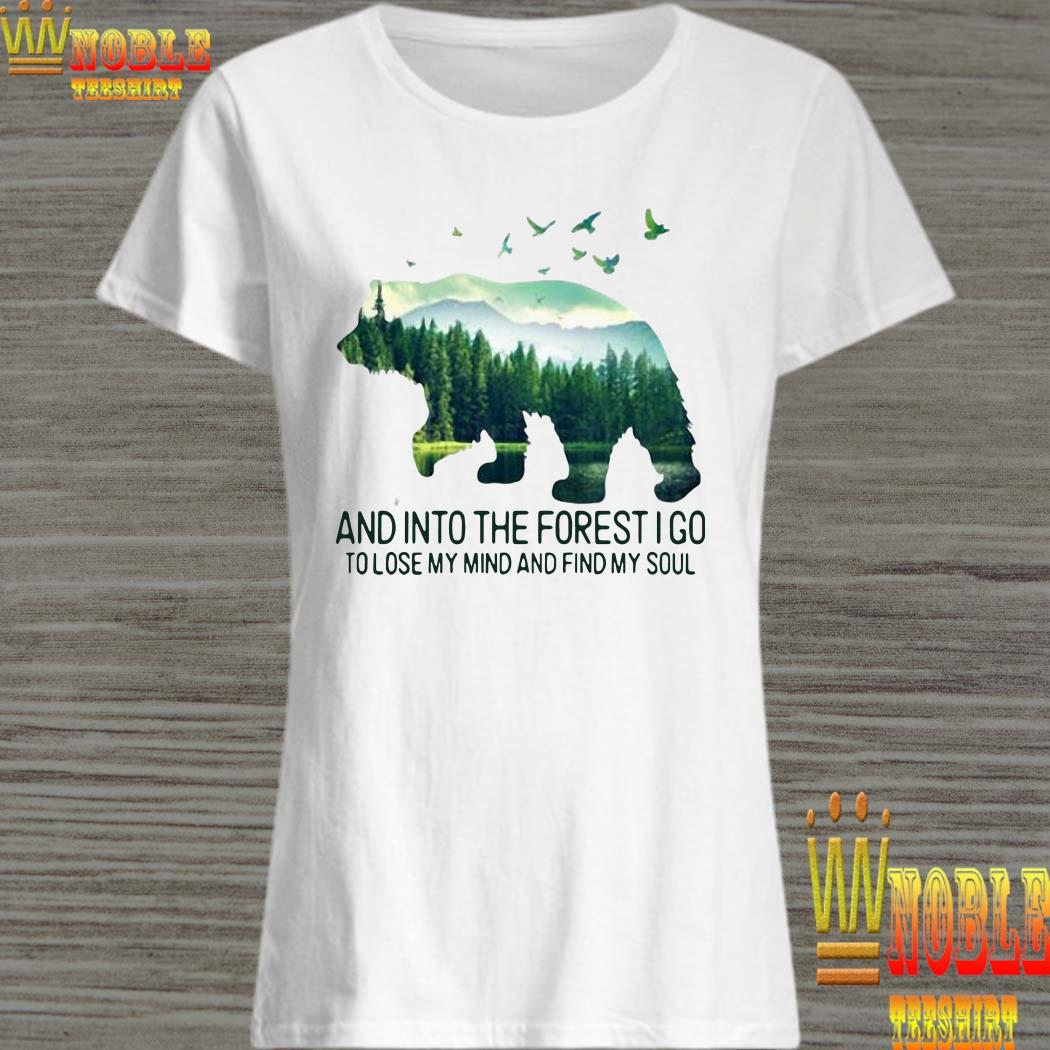 Bear and into the forest I go to lose my mind and find my soul ladies shirt