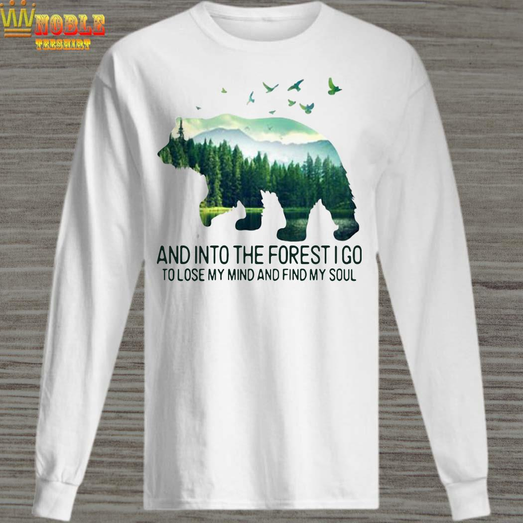 Bear and into the forest I go to lose my mind and find my soul long sleeved