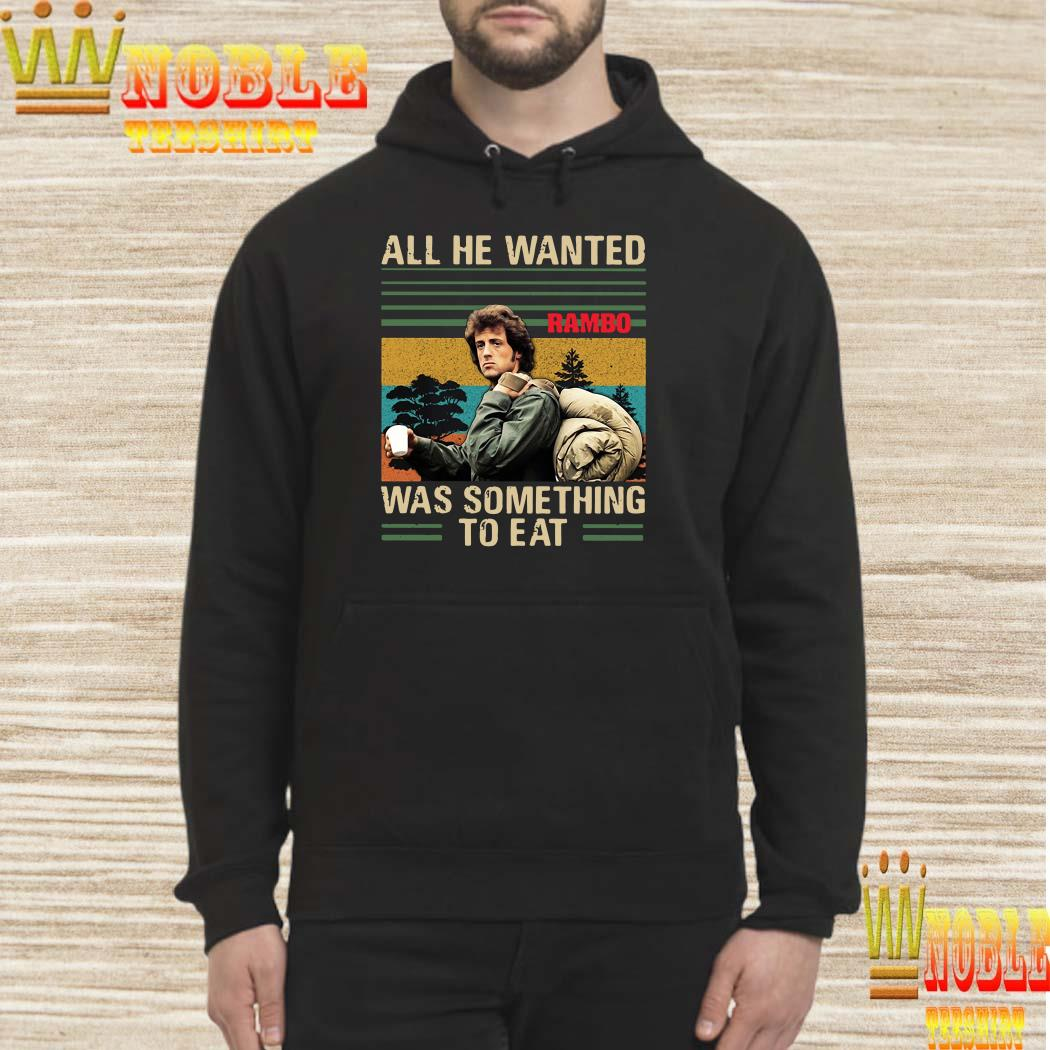 All he wanted Rambo was something to eat vintage hoodie