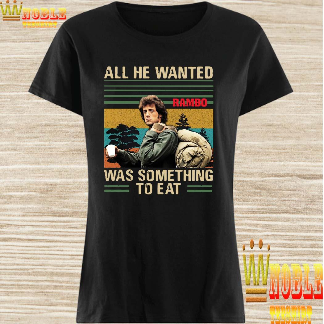 All he wanted Rambo was something to eat vintage ladies shirt