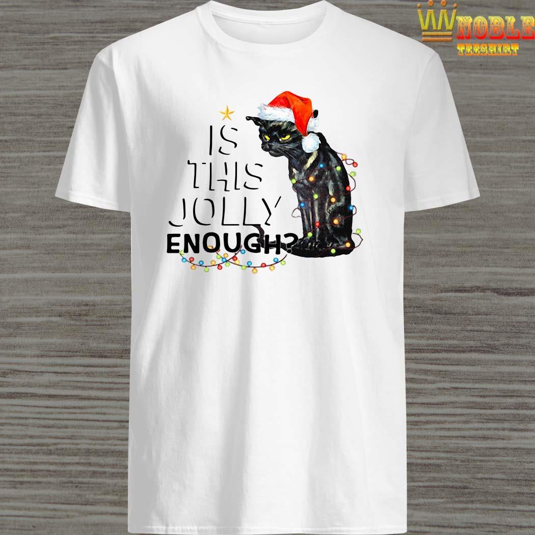 Christmas Shirt.Black Cat Is This Jolly Enough Christmas Shirt