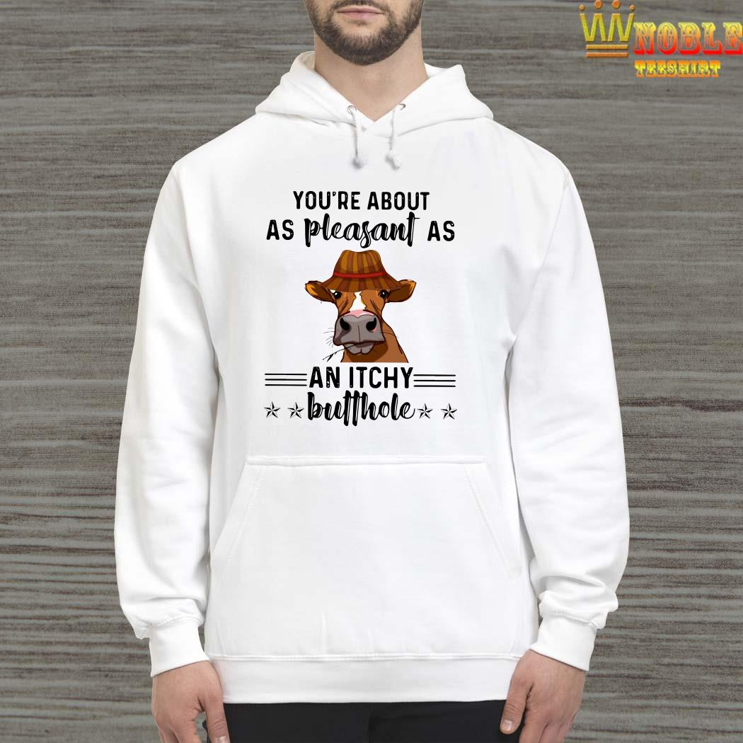 Cow You're about as pleasant as an itchy butthole hoodie