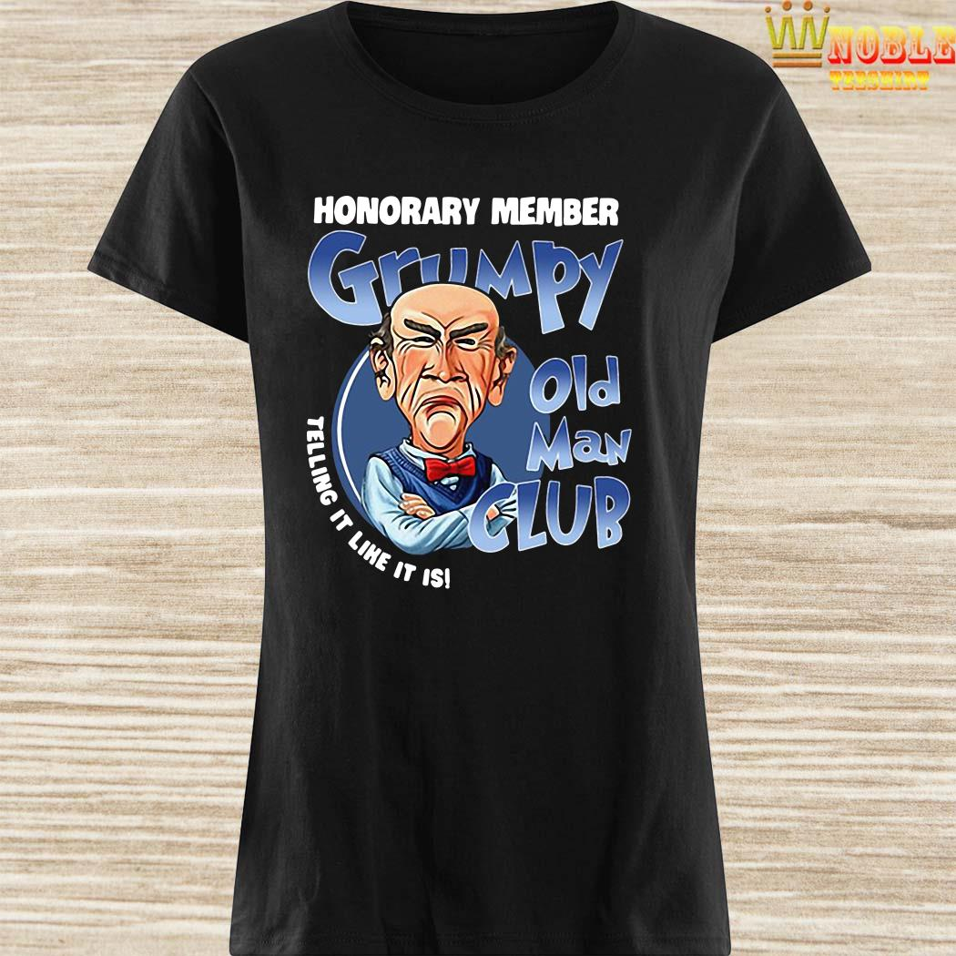 Honorary member Grumpy old man club telling it like it is ladies shirt