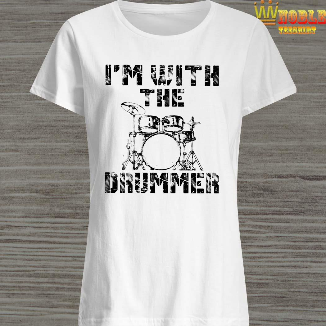 I'm with the drummer ladies shirt