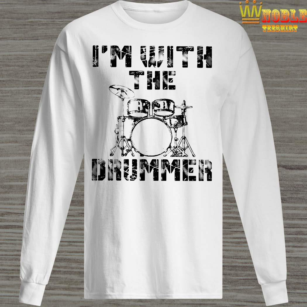I'm with the drummer long sleeved