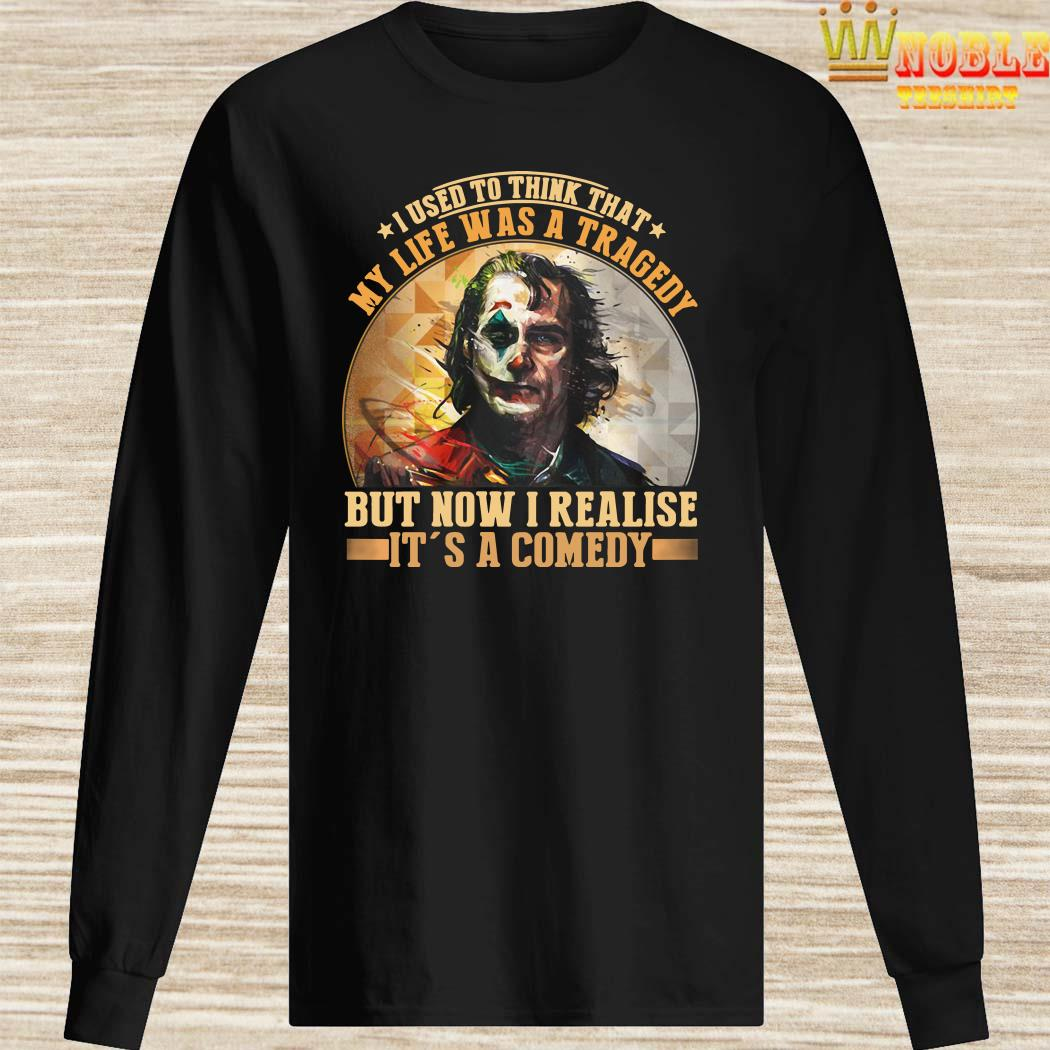 Joker I used to think that my life was a tragedy but now I realize it's a comedy long sleeved