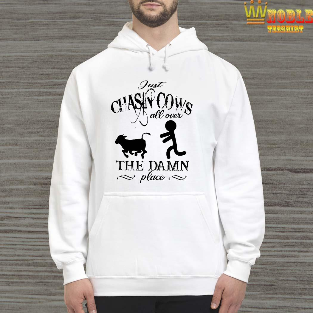 Just chasin cows all over the damn place hoodie
