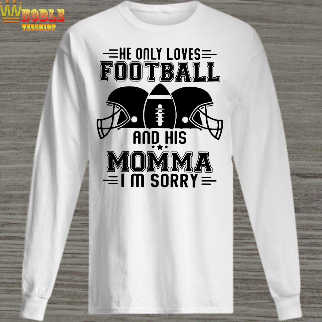 He only loves football and his momma im sorry long sleeved
