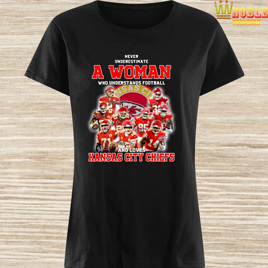 Never underestimate a woman who understands football and loves Kansas City Chiefs ladies shirt