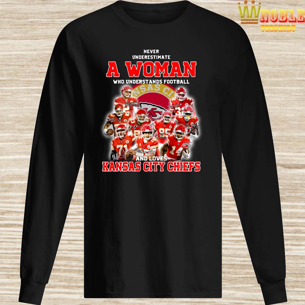 Never underestimate a woman who understands football and loves Kansas City Chiefs long sleeved