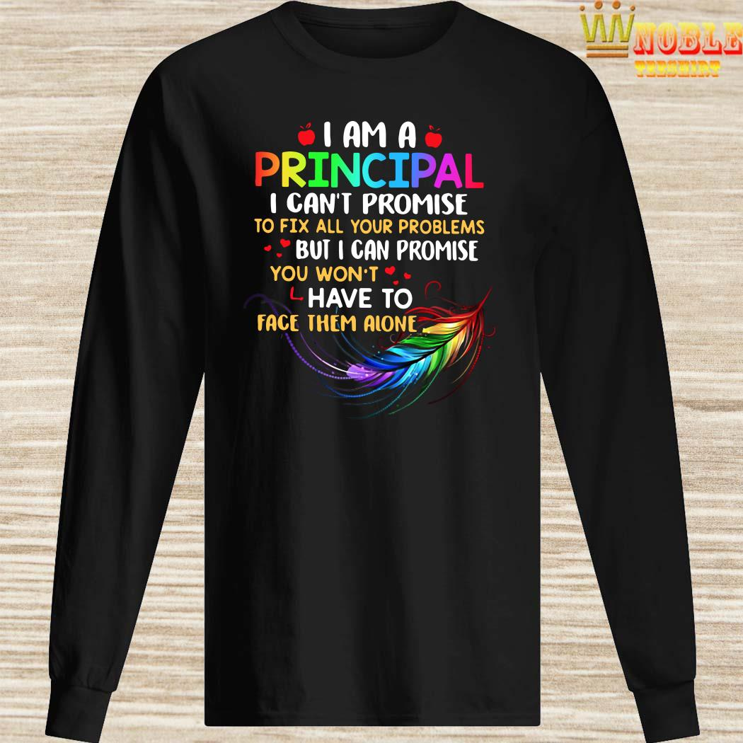 I am a principal I can't promise to fix all your problems long sleeved