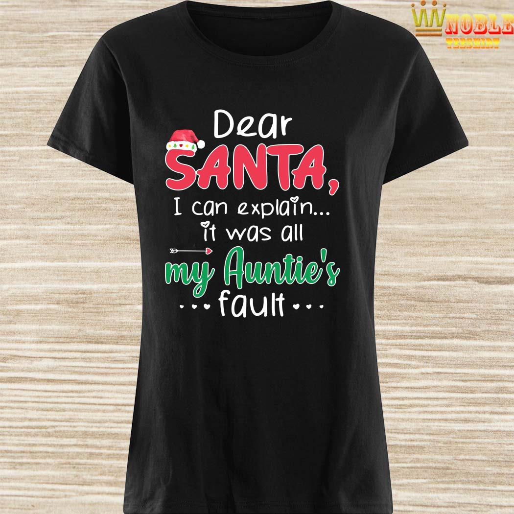 Dear Santa I Can Explain It Was All My Auntie's Fault Ladies Shirt