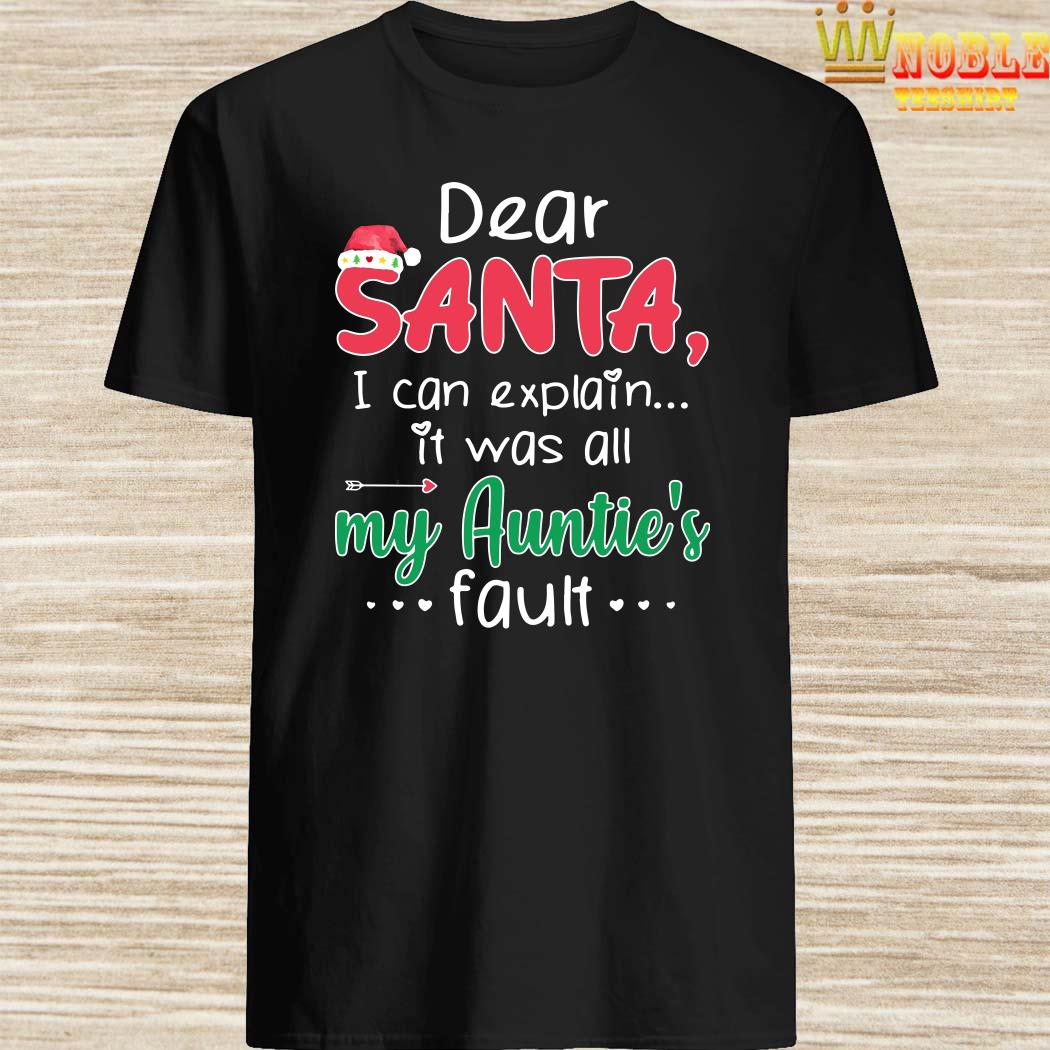 Dear Santa I Can Explain It Was All My Auntie's Fault Shirt
