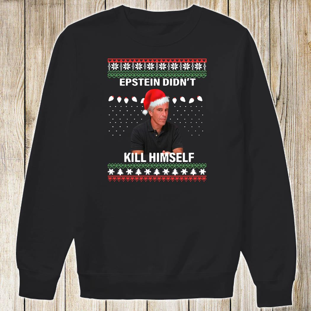 Epstein Didn't Kill Himself Ugly Christmas Sweatshirt