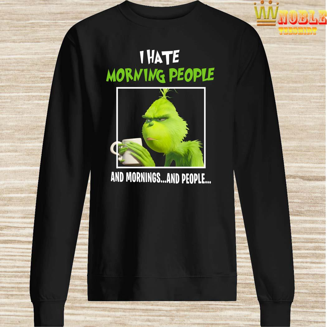 Grinch I Hate Morning People And Mornings And People Sweater