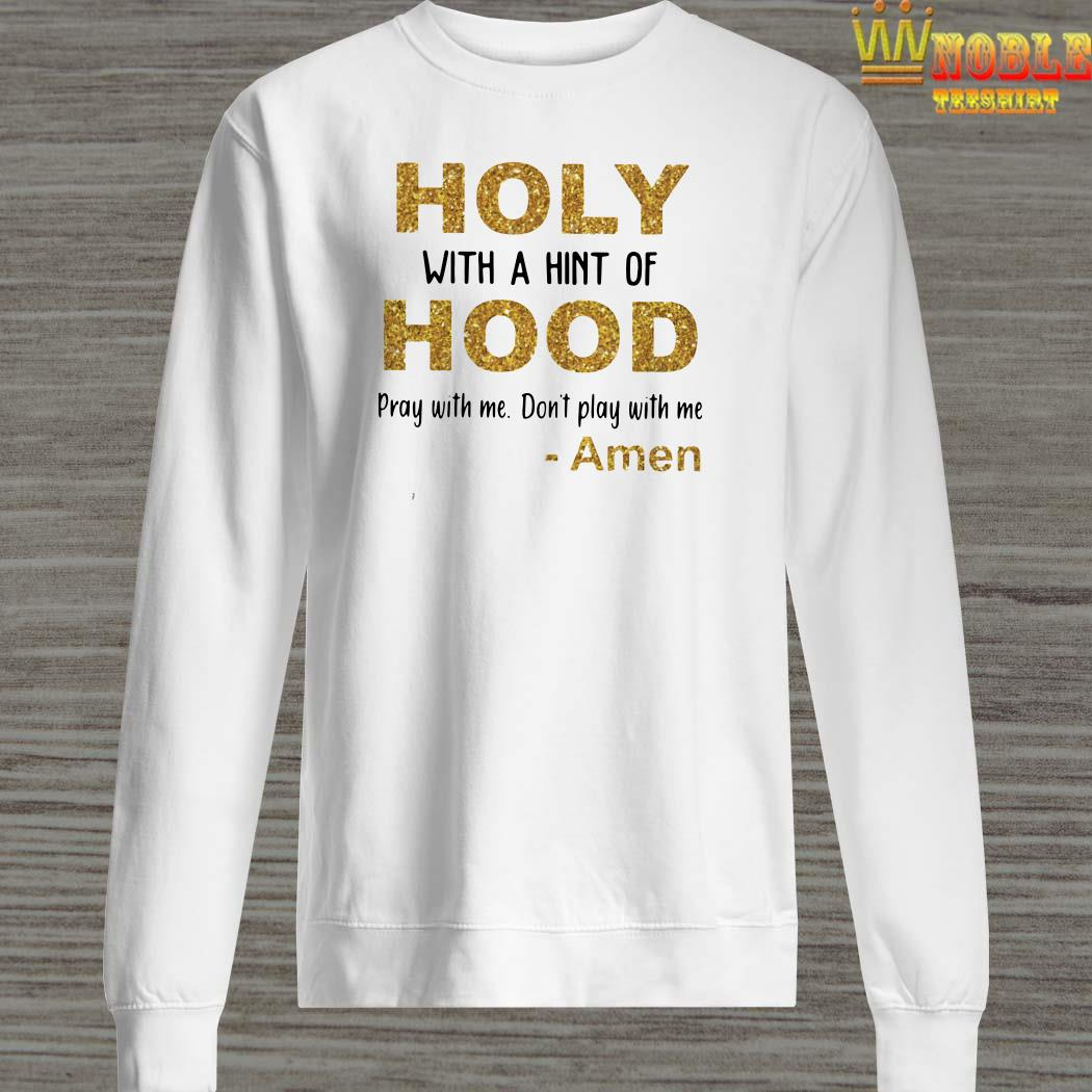 Holy With A Hint Of Hood Pray With Me Don't Play With Me Amen Sweater
