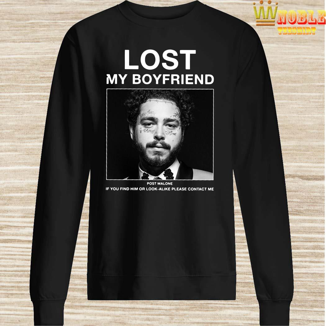 Lost My Boyfriend Post Malone If You Find Him Or Look Alike Please Contact Me Sweater