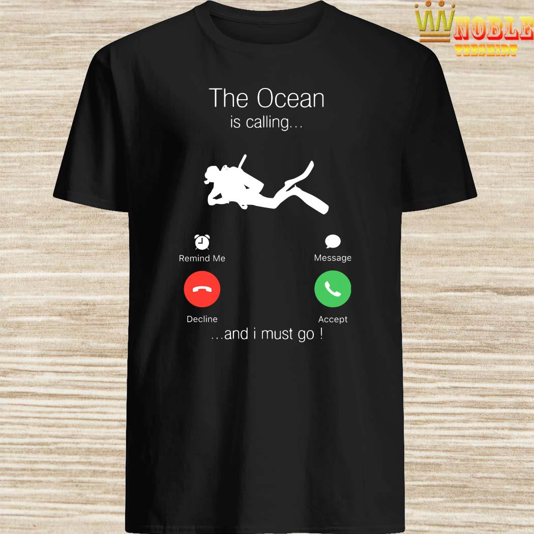 Scuba Diving The Ocean Is Calling And I Must Go Shirt