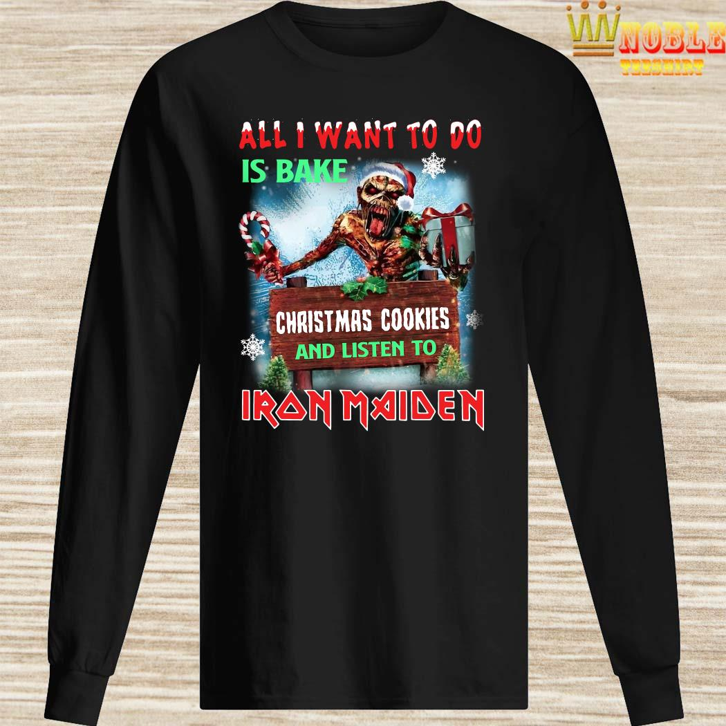 All I Want To Do Is Bake Christmas Cookies And Listen To Iron Maiden Long Sleeved