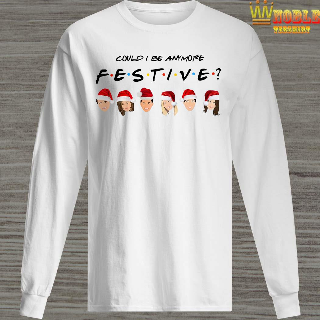 Could I Be Anymore Festive Friends Tv Show Character Santa Christmas Long Sleeved