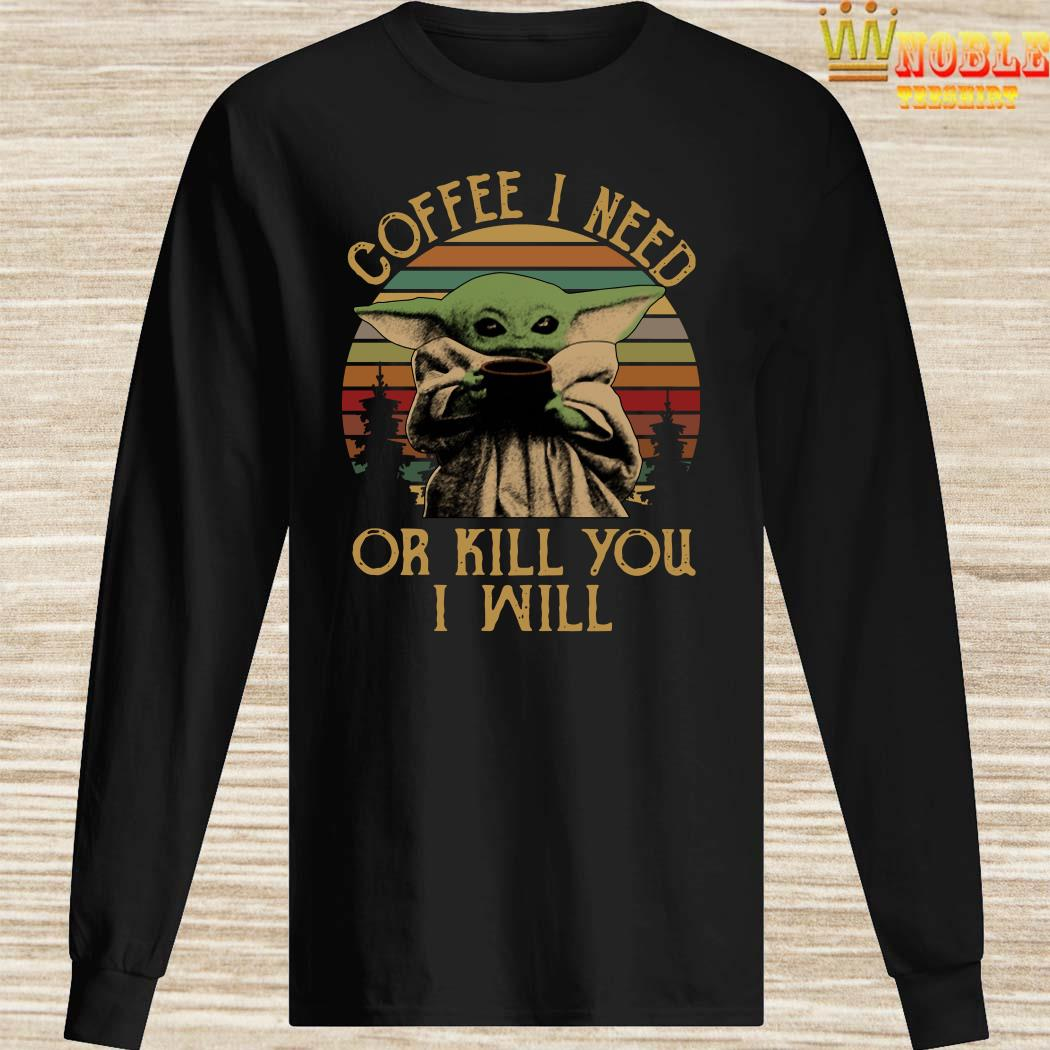 Baby Yoda Coffee I Need Or Kill You I Will Vintage Long Sleeved