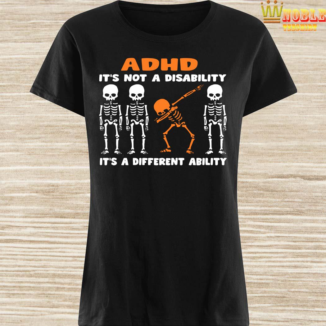 Skeleton ADHD It's Not Disability It's A Different Ability Ladies Shirt