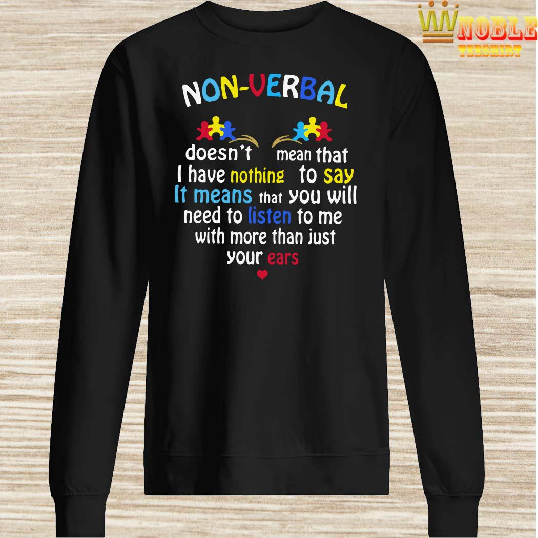 Non-Verbal Doesn't Mean That I Have Nothing To Say It Means Sweater