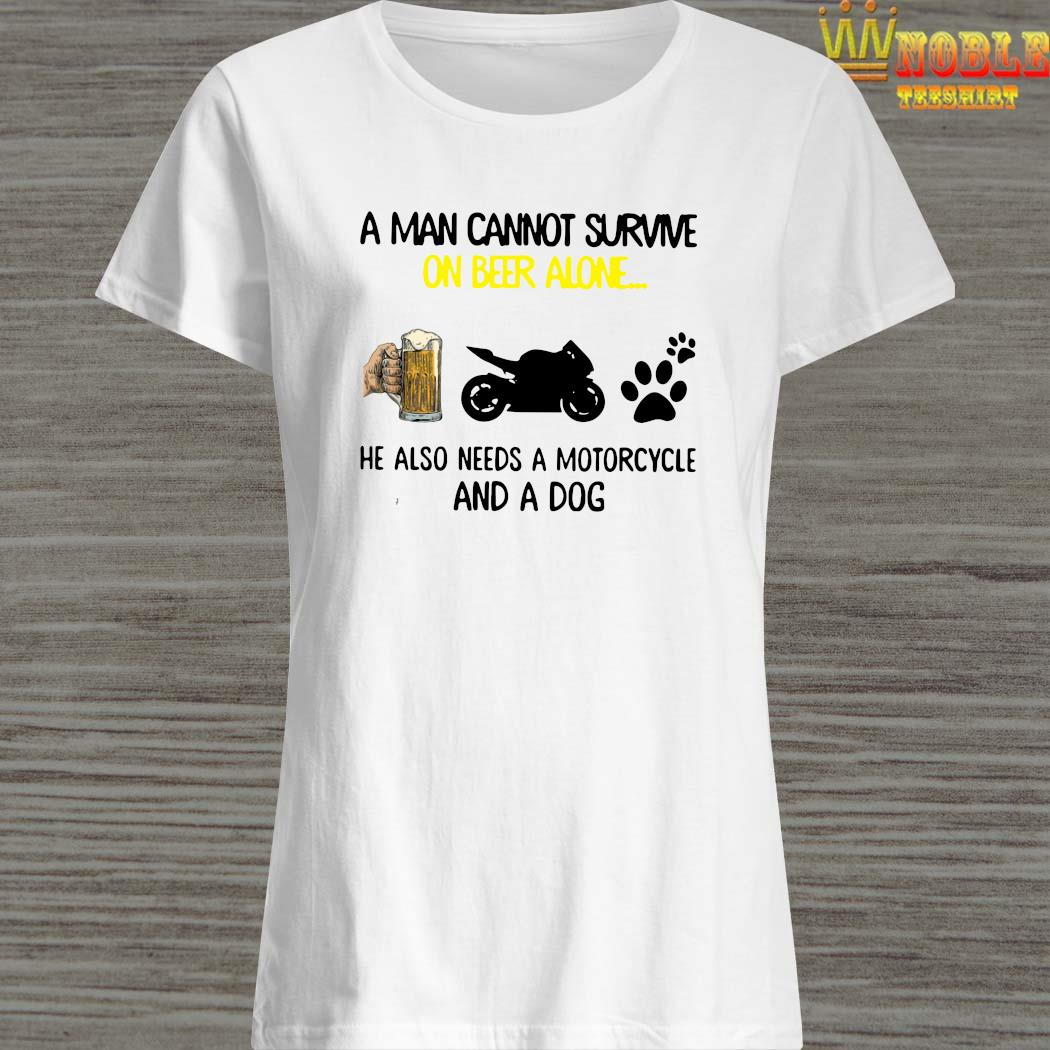 A Man Cannot Survive On Beer Alone He Also Needs A Motorcycle And A Dog Ladies Shirt