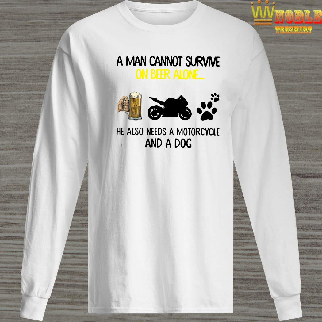A Man Cannot Survive On Beer Alone He Also Needs A Motorcycle And A Dog Long Sleeved
