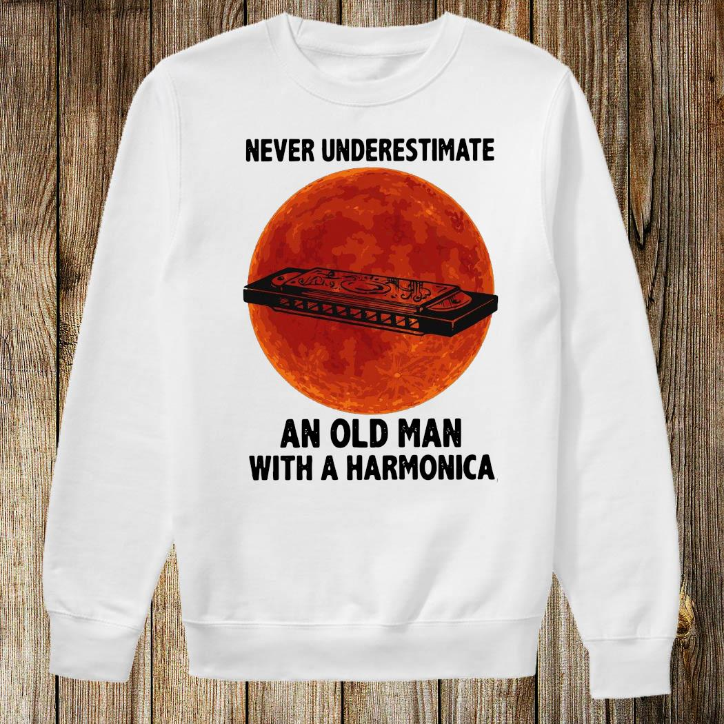 Never Underestimate An Old Man With A Harmonica Shirt Sweatshirt