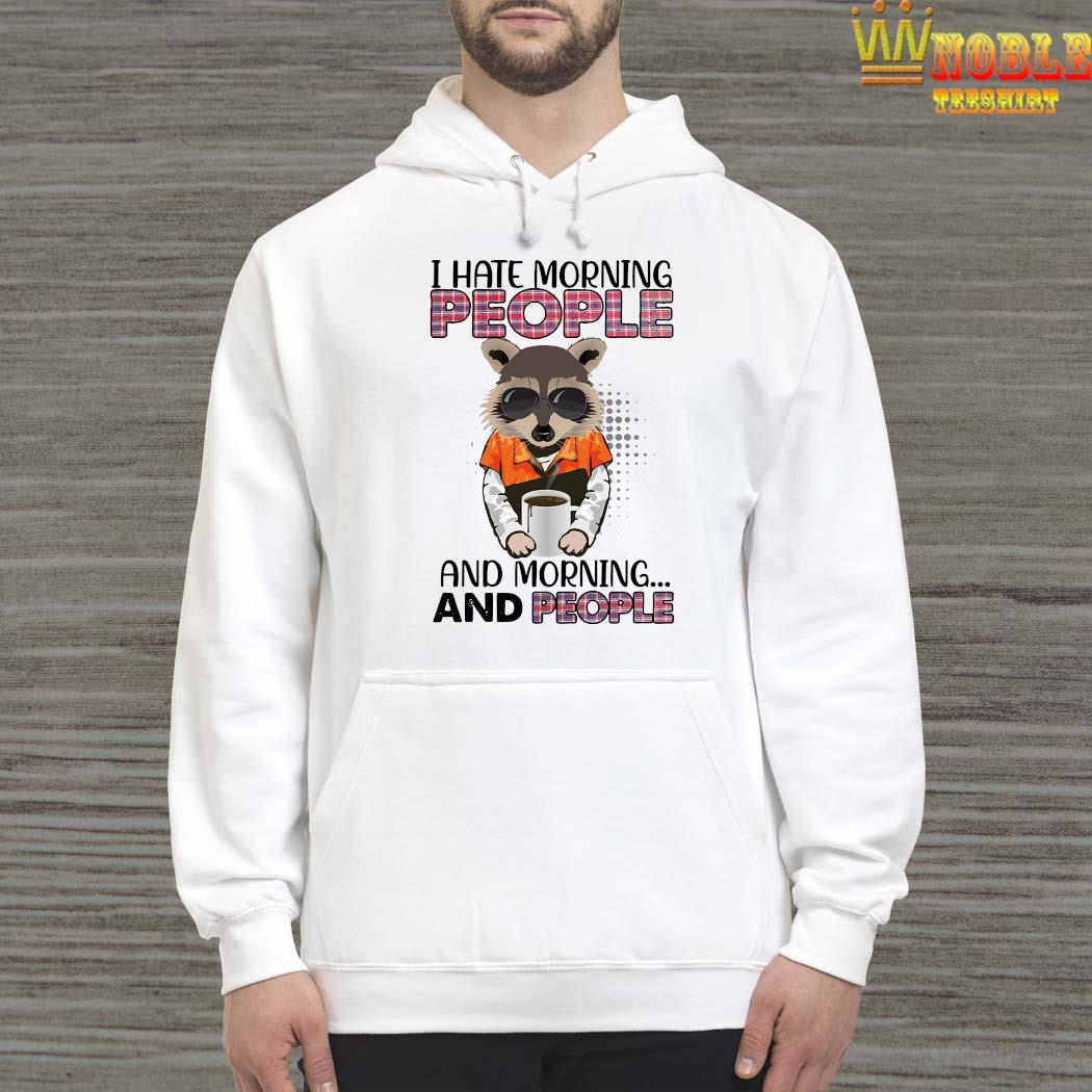 Raccoon I Hate Morning People And Morning And People Shirt Hoodie
