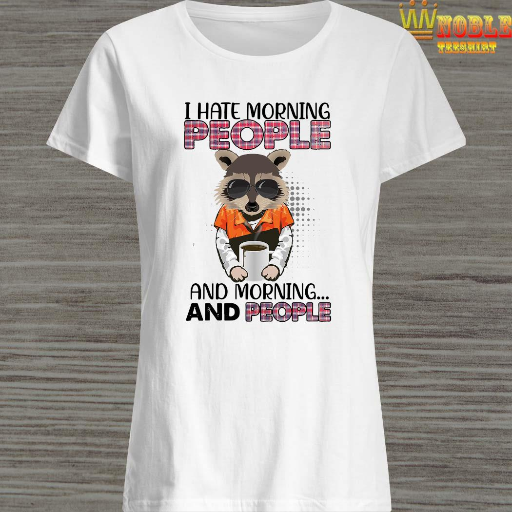 Raccoon I Hate Morning People And Morning And People Shirt Ladies Shirt