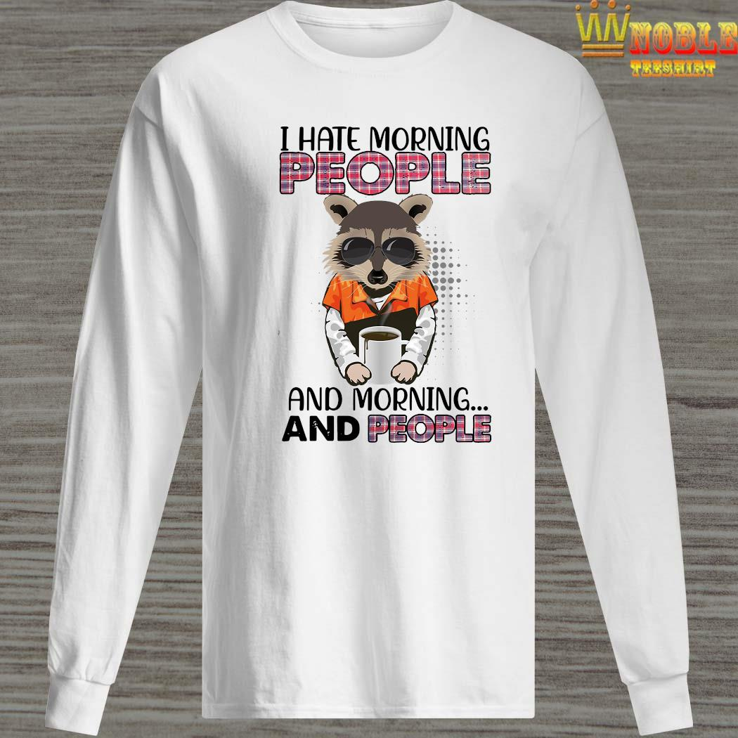 Raccoon I Hate Morning People And Morning And People Shirt Long Sleeved