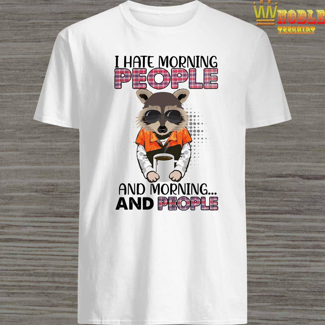 Raccoon I Hate Morning People And Morning And People Shirt