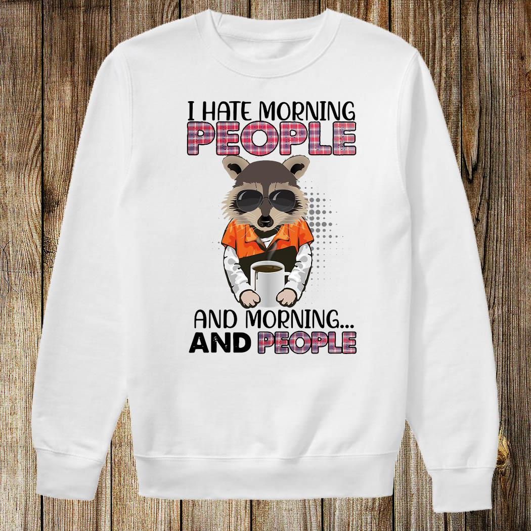 Raccoon I Hate Morning People And Morning And People Shirt Sweatshirt