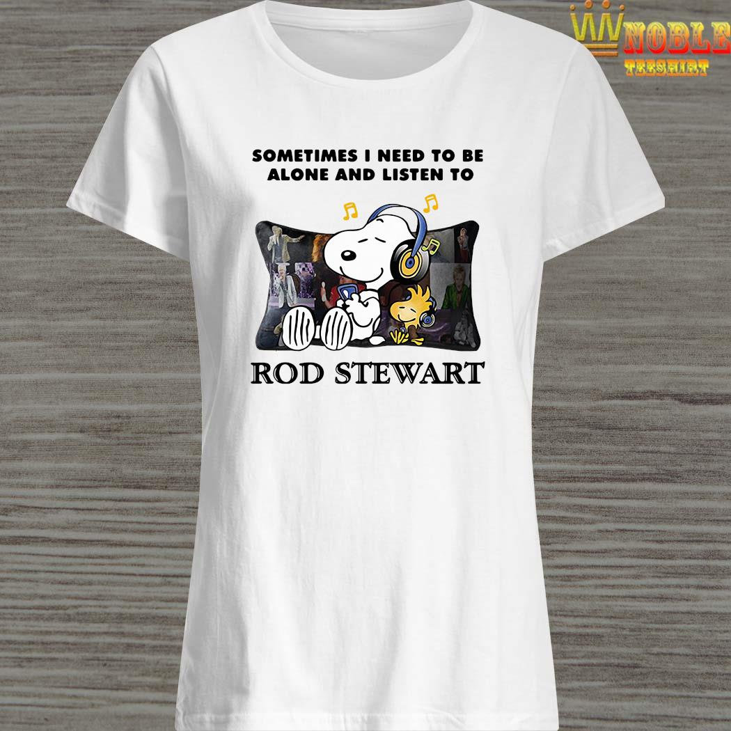 Snoopy And Woodstock Sometimes I Need To Be Alone And Listen To Rod Stewart Shirt Ladies Shirt