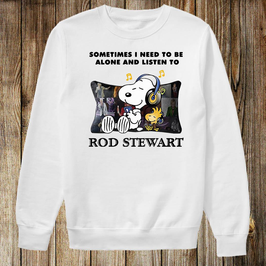 Snoopy And Woodstock Sometimes I Need To Be Alone And Listen To Rod Stewart Shirt Sweatshirt