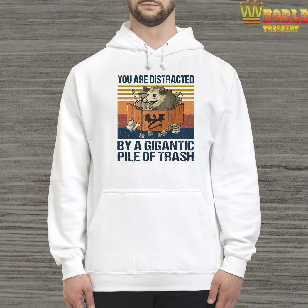 You Are Distracted By A Gigantic Pile Of Trash Vintage Shirt Hoodie