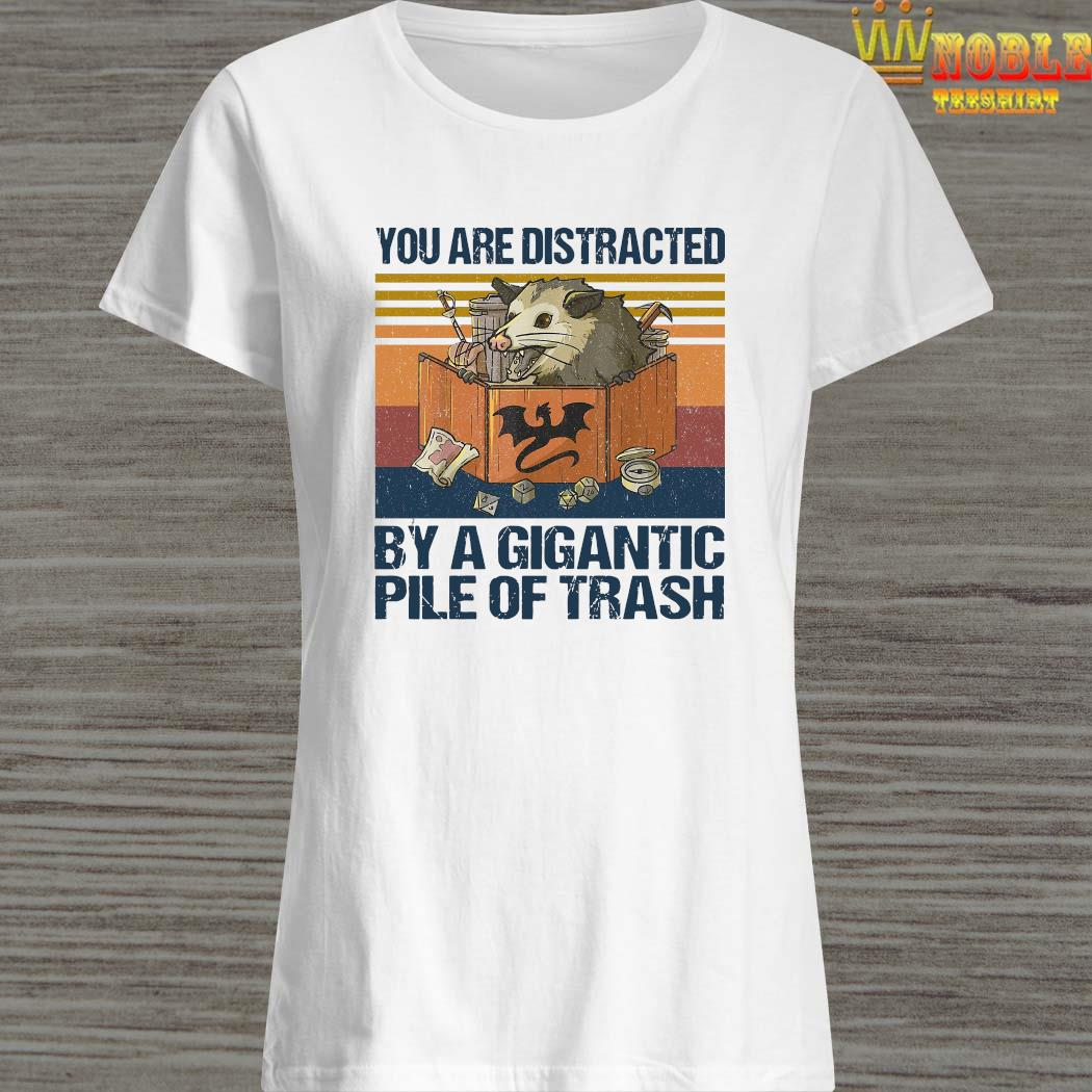You Are Distracted By A Gigantic Pile Of Trash Vintage Shirt Ladies Shirt