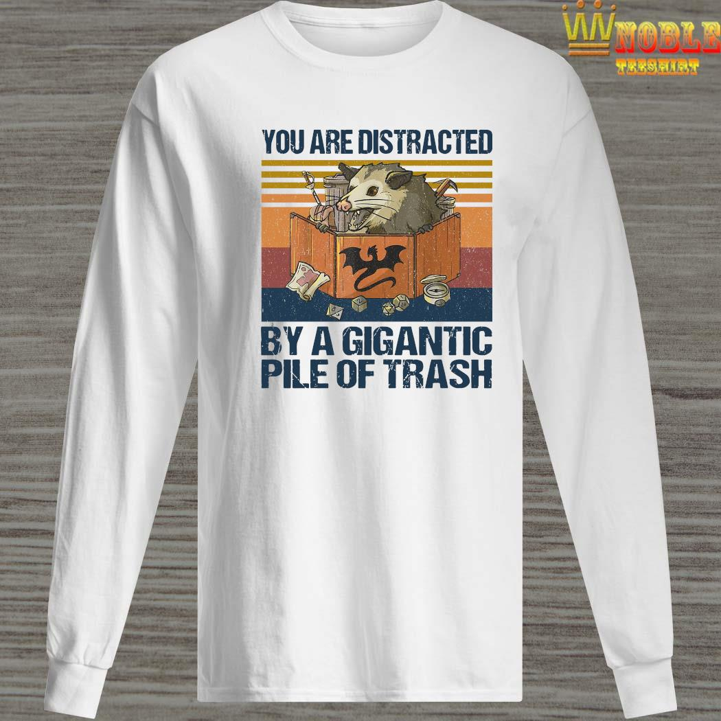 You Are Distracted By A Gigantic Pile Of Trash Vintage Shirt Long Sleeved