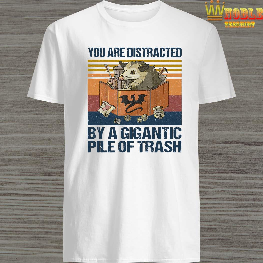 You Are Distracted By A Gigantic Pile Of Trash Vintage Shirt