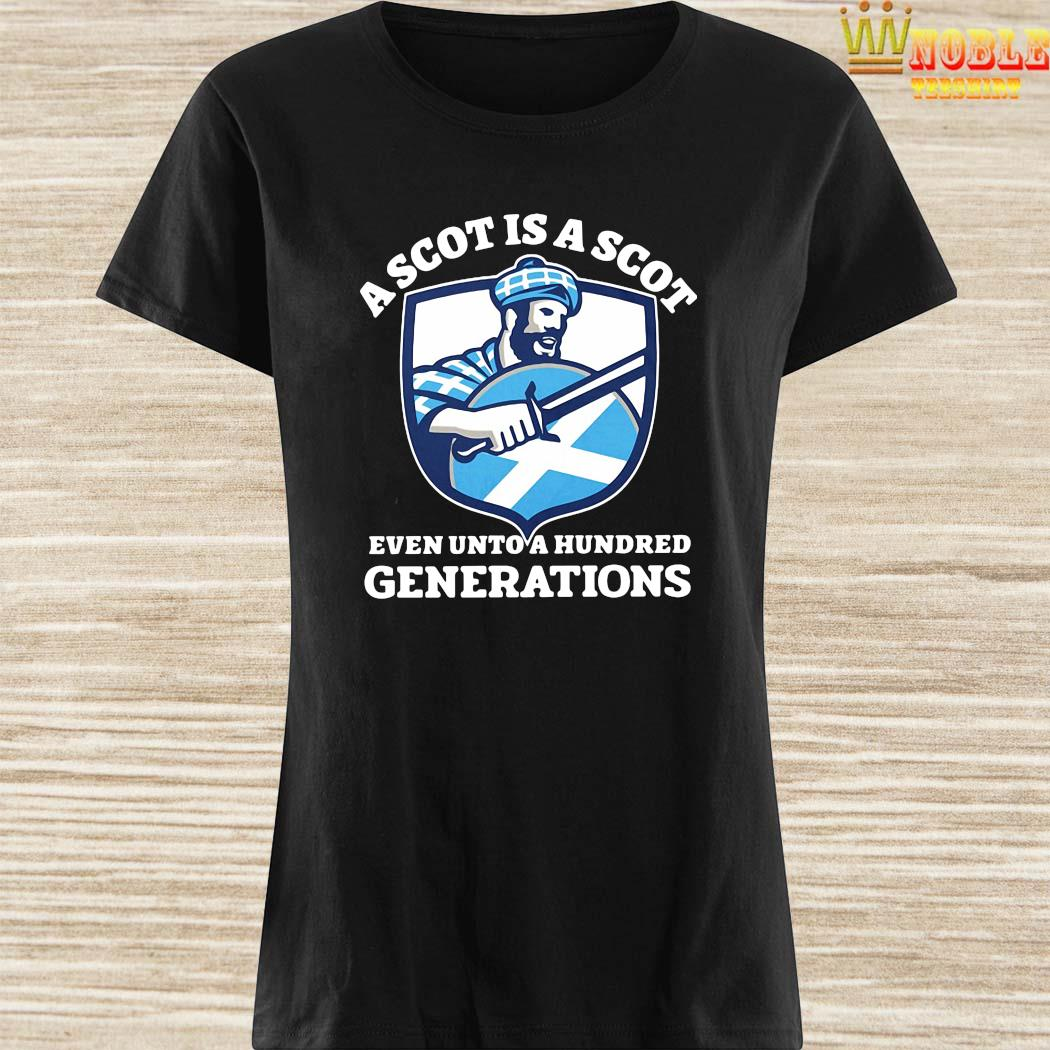 A Scot Is A Scot Even Unto A Hundred Generations Shirt Ladies Shirt